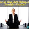 Here are a few ideas and things to help you how to stay calm during any stressful situation, Take a deep breath and try one of these 8 tips.