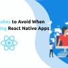 Read this blog and know about 7 Mistakes to Avoid When Developing React Native Apps.
