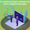 Want to Choose the right company for your staff augmentation needs. consider these factors first to ensure you will meet your goals.