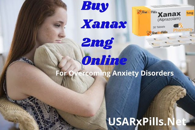 Buy Xanax 2mg Online For Overcoming Anxiety Disorders   In an anxiety related disorder, ...