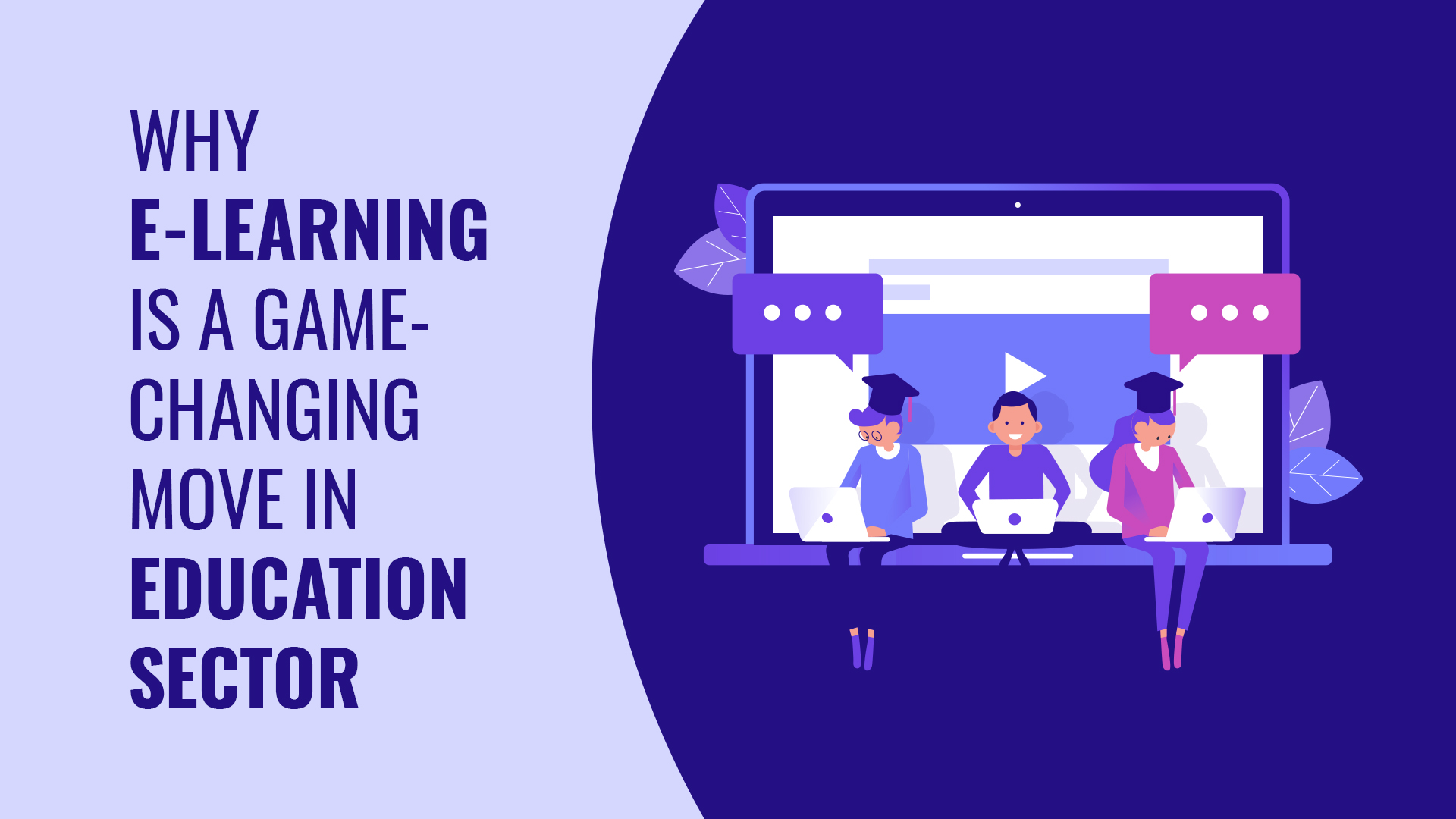 E-learning has changed the way we looked at the education sector. It has been a revolution...