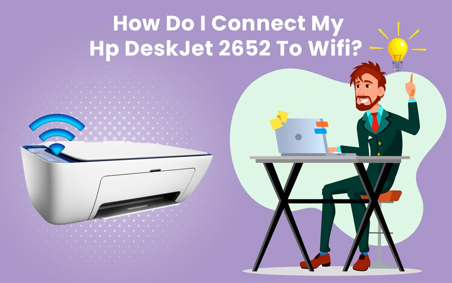 Know how do i connect my hp deskjet 2652 to wifi and install my hp deskjet 2652 printer. L...