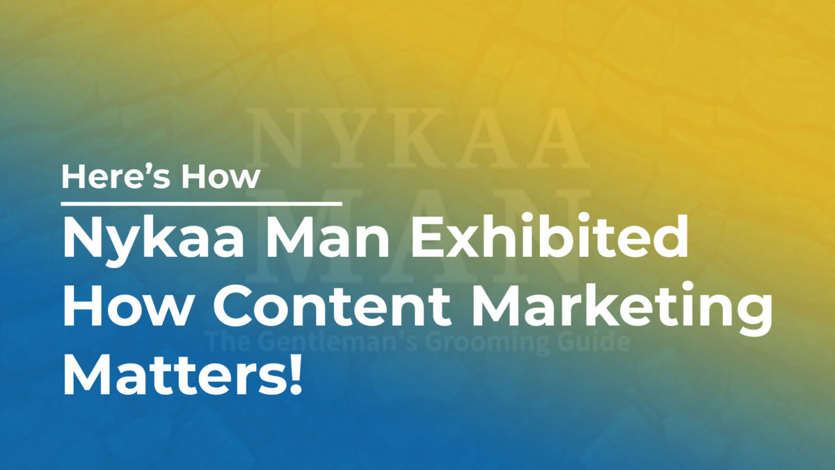 Nykaa man the real age content marketer has always shown how to create interactive campaig...
